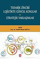 Tedarik Zinciri Lojistikte Güncel Konular ve Stratejik Yaklasimlar
