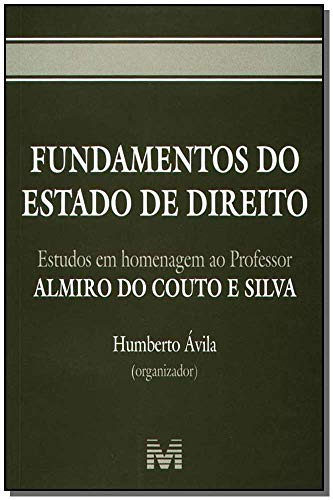 Fundamentos do estado de direito - 1 ed./2005: Estudos em Homenagem ao Professor Almiro do Couto e Silva
