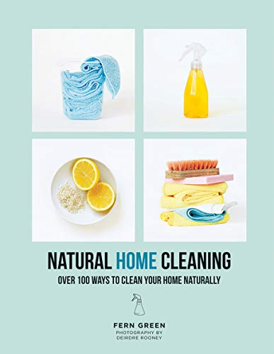 Compare Textbook Prices for Natural Home Cleaning: Over 100 Ways to Clean Your Home Naturally Illustrated Edition ISBN 9781784882396 by Green, Fern