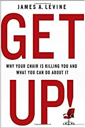 Get Up! Why Your Chair is Killing You by James A. Levine