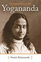 Conversations With Yogananda: Recorded, With Reflections by His Disciple Swami Kriyananda J. Donald Walters