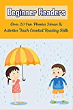 Beginner Readers: Over 20 Fun Phonics Stories & Activities Teach Essential Reading Skills: Beginning Reading Strategies For Kindergarten (English Edition)