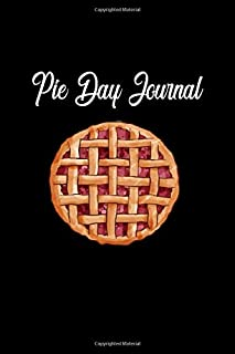 Pie Day Journal: A 6x9 Lined Journal, Happy National Pie Day Notebook , Gifts for pie bakers and makers for Women and Men