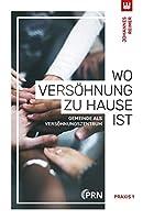 WO VERSOeHNUNG ZU HAUSE IST: Gemeinde als Versoehnungszentrum (Praxis 1)