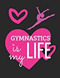 Gymnastics Is My Life: Large Notebook / Journal To Write In 8.5' X 11'