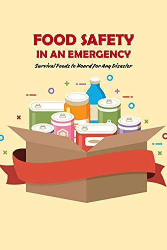 Food Safety in An Emergency: Survival Foods to Hoard for Any Disaster: Survival Guide Book (English Edition)