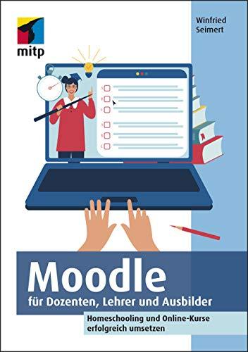 Moodle für Dozenten, Lehrer und Ausbilder: Homeschooling und Online-Kurse erfolgreich umsetzen (mitp Anwendungen)