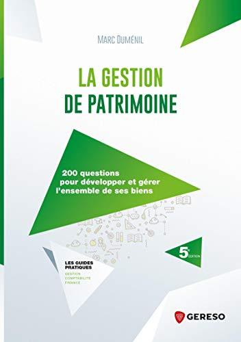 La gestion de patrimoine: 200 questions pour développer et gérer l'ensemble de ses biens (Les guides pratiques)