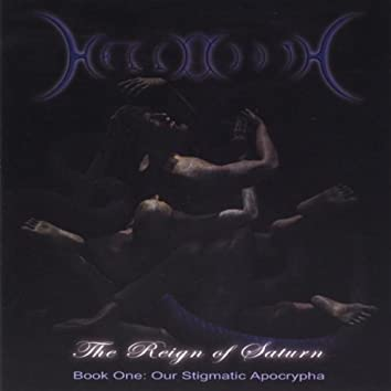 The Reign of Saturn - Book One: Our Stigmatic Apocrypha