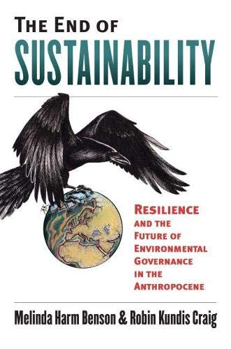 The End of Sustainability: Resilience and the Future of Environmental Governance in the Anthropocene (Environment and Society)