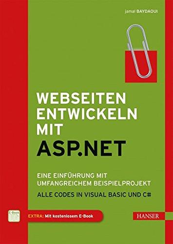 Webseiten entwickeln mit ASP.NET: Eine Einführung mit umfangreichem Beispielprojekt. Alle Codes in Visual Basic und C#