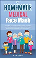 Homemade Medical Face Mask: How to Make Your Own DIY Face Mask at Home, Even if You Haven't Ever Made it. A Quick Guide for Sanitize and Protect Yourself and Your Family from Viruses and Infections.