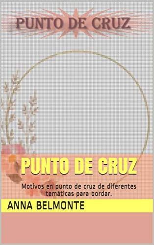 PUNTO DE CRUZ: Motivos en punto de cruz de diferentes temáticas para bordar.
