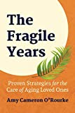 The Fragile Years: Proven Strategies for the Care of Aging Loved Ones