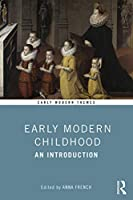 Early Modern Childhood: An Introduction (Early Modern Themes)