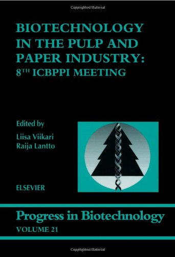 Biotechnology in the Pulp and Paper Industry: 8th ICBPPI Meeting (Volume 21) (Progress in Biotechnology, Volume 21)