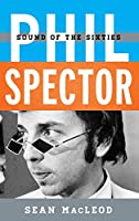 Phil Spector: Sound of the Sixties (Tempo a Rowman & Littlefield Music Series on Rock, Pop, and Culture)