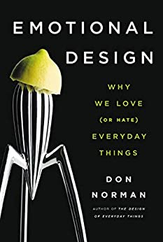 Emotional Design: Why We Love (or Hate) Everyday Things by [Donald A. Norman]