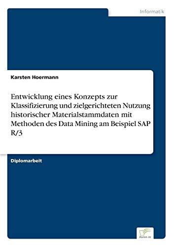 Entwicklung eines Konzepts zur Klassifizierung und zielgerichteten Nutzung historischer Materialstammdaten mit Methoden des Data Mining am Beispiel SAP R/3