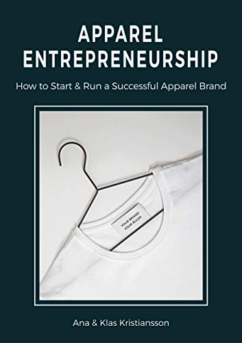 Apparel Entrepreneurship: How to Start amp Run a Successful Apparel Brand
