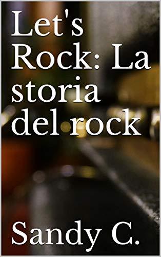 Let's Rock: La storia del rock