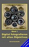 Band 1 Digital fotografieren mit alten Objektiven