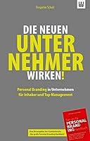 Die neuen Unternehmer wirken!: Personal Branding in Unternehmen fuer Inhaber und Top-Management
