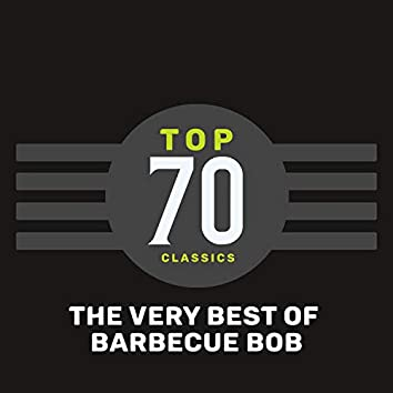 Top 70 Classics - The Very Best of Barbecue Bob