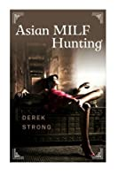 Asian Milf Hunting: Seducing Older Married Asian Women (Definitive Guide to Asian Girls)