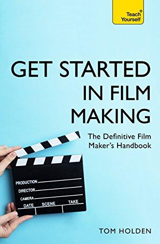 Get Started in Film Making: The Definitive Film Maker