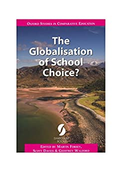 The Globalisation of School Choice? (Oxford Studies in Comparative Education) (English Edition) por [Martin Forsey, Scott Davies, Geoffrey Walford]