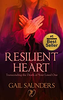 Resilient Heart: Transcending the Death of Your Loved One by [Gail Saunders]