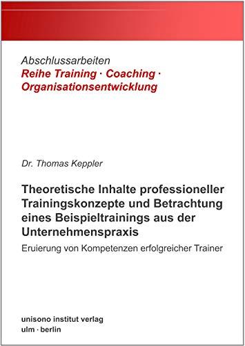 Inhalte professioneller Trainingskonzepte · Betrachtung eines Beispieltrainings aus der Praxis: Kompetenzen erfolgreicher Trainer (Abschlussarbeiten Reihe ... · Coaching · Organisationsentwicklung 1)