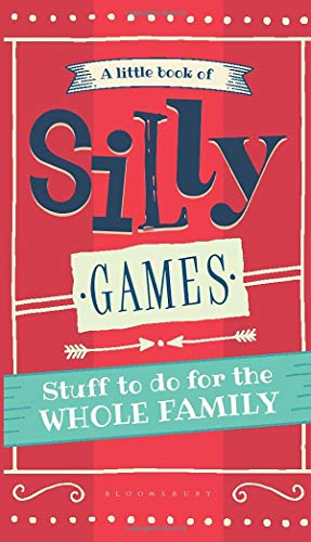 A Little Book of Silly Games: Stuff to do for the whole family