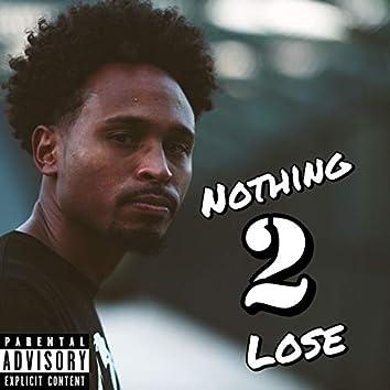 Nothing 2 Lose