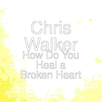 How Do You Heal a Broken Heart