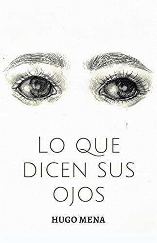 Lo que dicen sus ojos de Hugo Mena