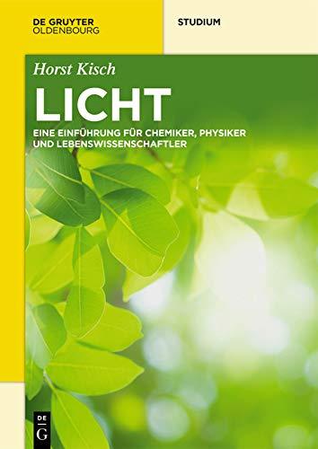 Licht: Eine Einführung für Chemiker, Physiker und Lebenswissenschaftler (De Gruyter Studium) (Germ