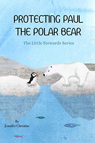 Protecting Paul the Polar Bear (The Little Stewards Series) (English Edition)
