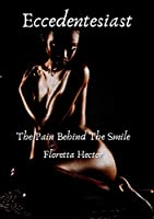 Eccedentesiast: The Pain Behind The Smile