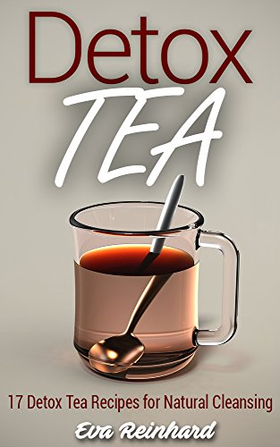 Detox Tea: 17 Detox Tea Recipes for Natural Cleansing (Lose Weight, Improve Skin, Remove Toxins) (English Edition)