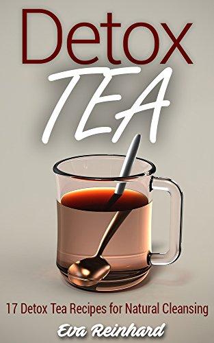 Detox Tea: 17 Detox Tea Recipes for Natural Cleansing (Lose Weight, Improve Skin, Remove Toxins) by [Eva Reinhard]