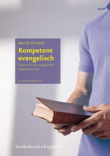 Kompetent evangelisch II: Lehrbuch für den evangelischen Religionsunterricht. 12. Jahrgangsstufe (Kompetent evangelisch: Lehrbuch für den evangelischen Religionsunterricht)