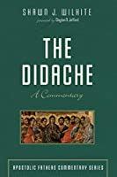 The Didache: A Commentary (Apostolic Fathers Commentary)