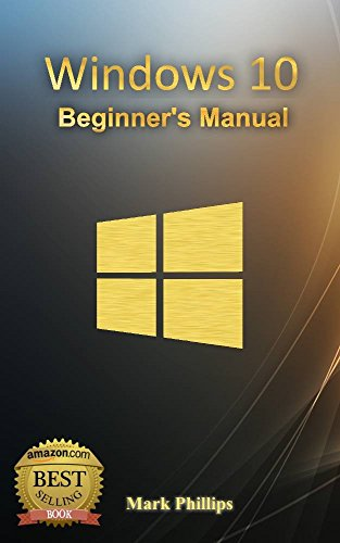 Windows 10: (A Beginner to Expert Manual) A Complete User Guide to Microsoft's Intelligent New Operating System (English Edition)