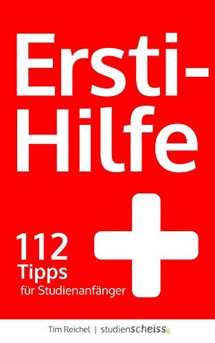 Ersti-Hilfe: 112 Tipps für Studienanfänger - erfolgreich studieren ab der ersten Vorlesung