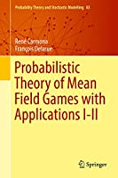 Probabilistic Theory of Mean Field Games with Applications I-II (Probability Theory and Stochastic Modelling (83-84))