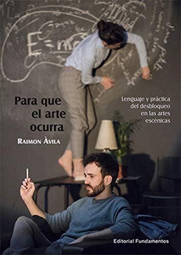 Para que el arte ocurra: Lenguaje y práctica del desbloqueo en las artes escénicas: 227 (Arte / Teoría teatral)