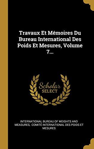 Travaux Et Mémoires Du Bureau International Des Poids Et Mesures, Volume 7...