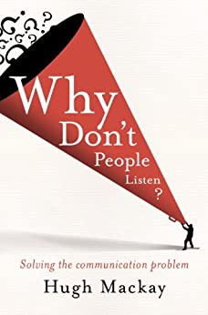 Why Don't People Listen? by [Hugh Mackay]
